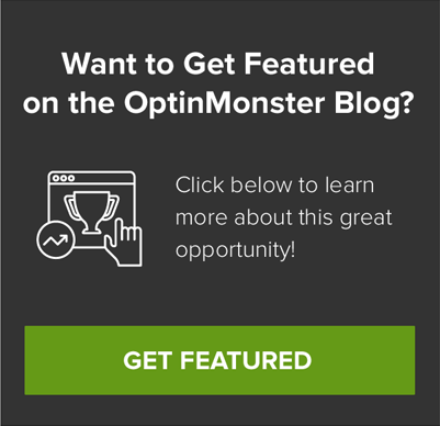 Get Featured on the OptinMonster Blog!