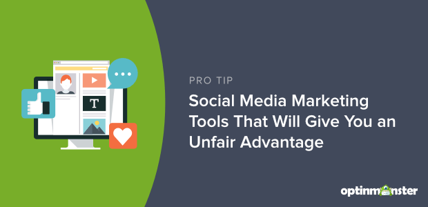 33 Social Media Marketing Tools That Will Give You An Unfair Advantage