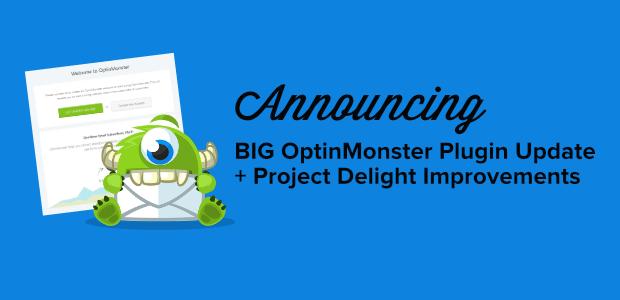 BIG OptinMonster Plugin Update + More Project Delight Improvements