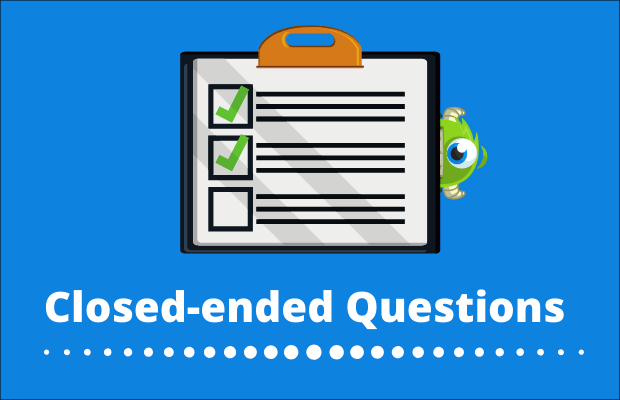 use closed-ended questions
