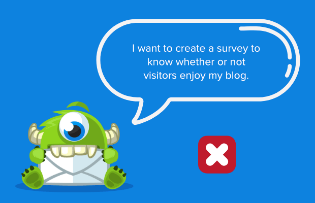 """""""I want to create a survey to know whether or not visitors enjoy my blog"""" is a bad goal"""